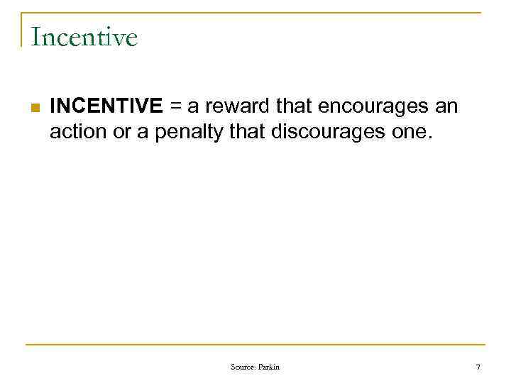 Incentive n INCENTIVE = a reward that encourages an action or a penalty that