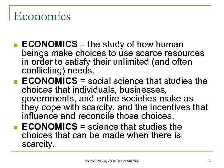 Economics n n n ECONOMICS = the study of how human beings make choices