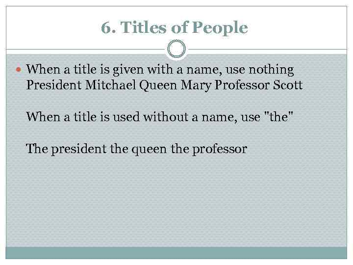 6. Titles of People When a title is given with a name, use nothing