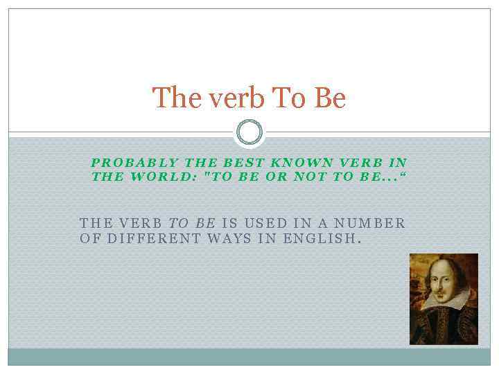 The verb To Be PROBABLY THE BEST KNOWN VERB IN THE WORLD: