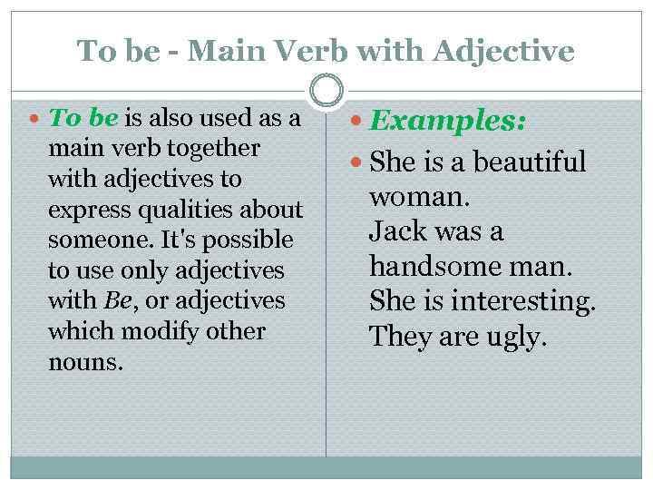 To be - Main Verb with Adjective To be is also used as a