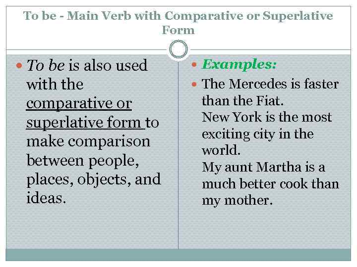 To be - Main Verb with Comparative or Superlative Form To be is also