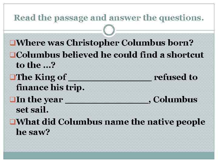 Read the passage and answer the questions. q. Where was Christopher Columbus born? q.