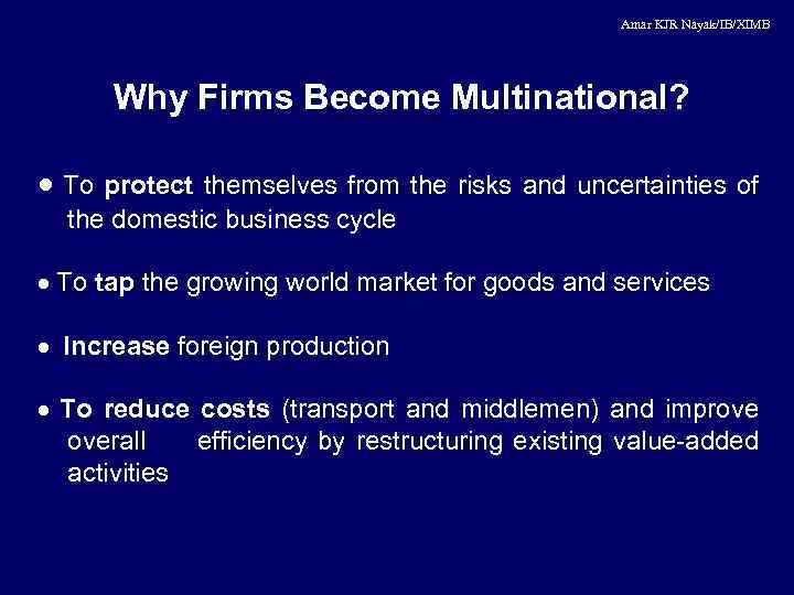 Amar KJR Nayak/IB/XIMB Why Firms Become Multinational? · To protect themselves from the risks