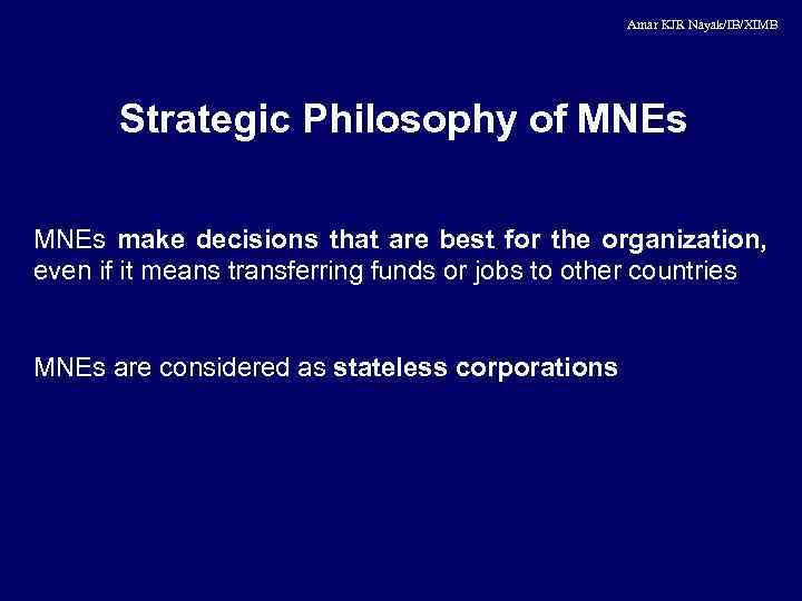 Amar KJR Nayak/IB/XIMB Strategic Philosophy of MNEs make decisions that are best for the