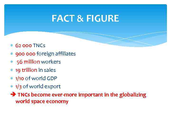 FACT & FIGURE 62 000 TNCs 900 000 foreign affiliates 56 million workers 19