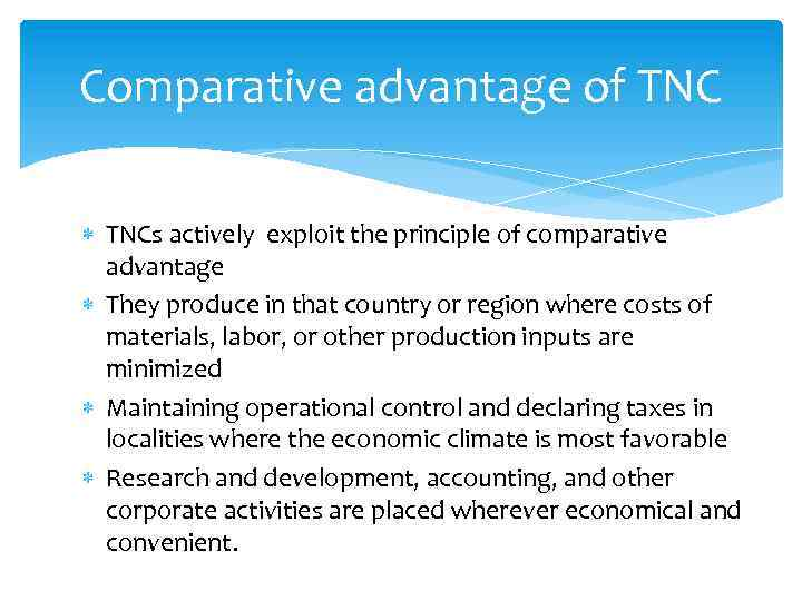 Comparative advantage of TNCs actively exploit the principle of comparative advantage They produce in