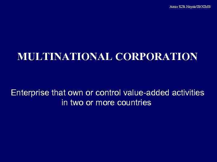 Amar KJR Nayak/IB/XIMB MULTINATIONAL CORPORATION Enterprise that own or control value-added activities in two