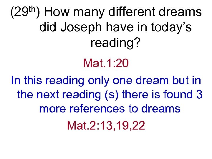 (29 th) How many different dreams did Joseph have in today's reading? Mat. 1: