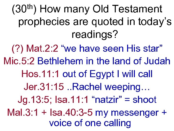 (30 th) How many Old Testament prophecies are quoted in today's readings? (? )