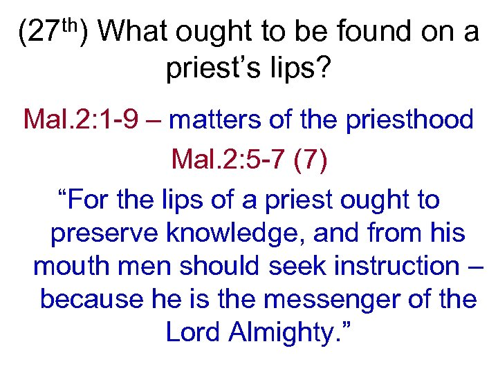 (27 th) What ought to be found on a priest's lips? Mal. 2: 1