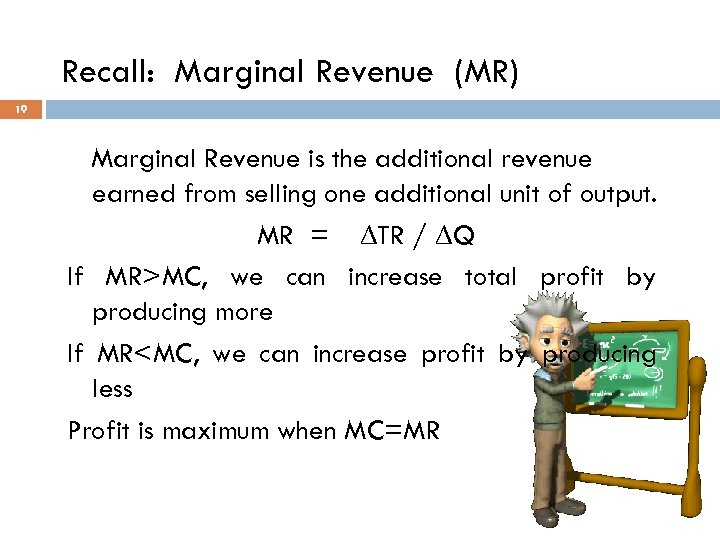 Recall: Marginal Revenue (MR) 19 Marginal Revenue is the additional revenue earned from selling