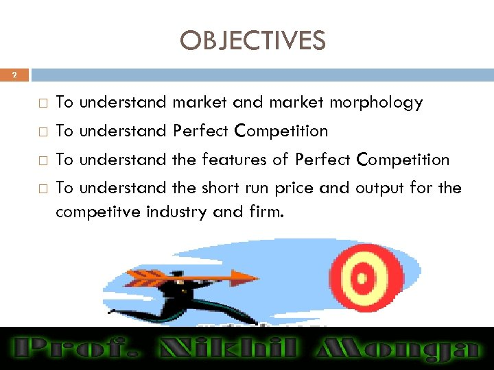 OBJECTIVES 2 To understand market morphology To understand Perfect Competition To understand the features