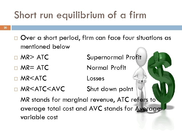 Short run equilibrium of a firm 20 Over a short period, firm can face