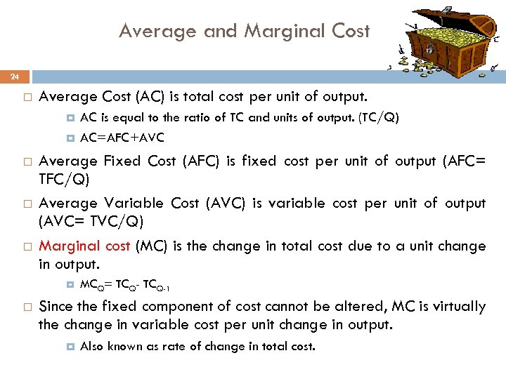 Average and Marginal Cost 24 Average Cost (AC) is total cost per unit of