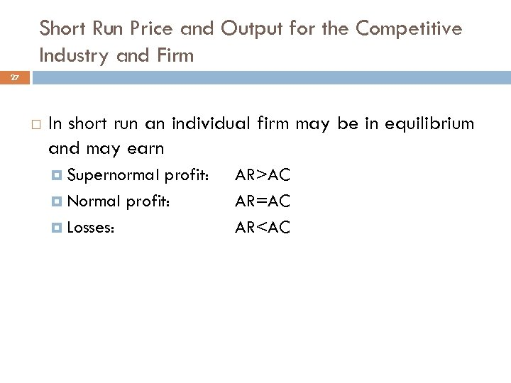 Short Run Price and Output for the Competitive Industry and Firm 27 In short