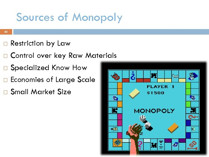 Sources of Monopoly 41 Restriction by Law Control over key Raw Materials Specialized Know