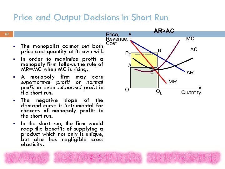 Price and Output Decisions in Short Run 43 § § § The monopolist cannot