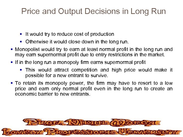 Price and Output Decisions in Long Run § It would try to reduce cost