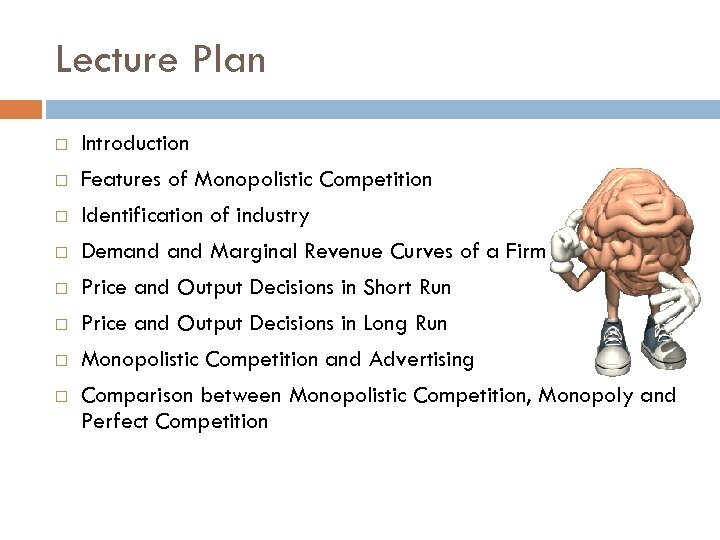 Lecture Plan Introduction Features of Monopolistic Competition Identification of industry Demand Marginal Revenue Curves