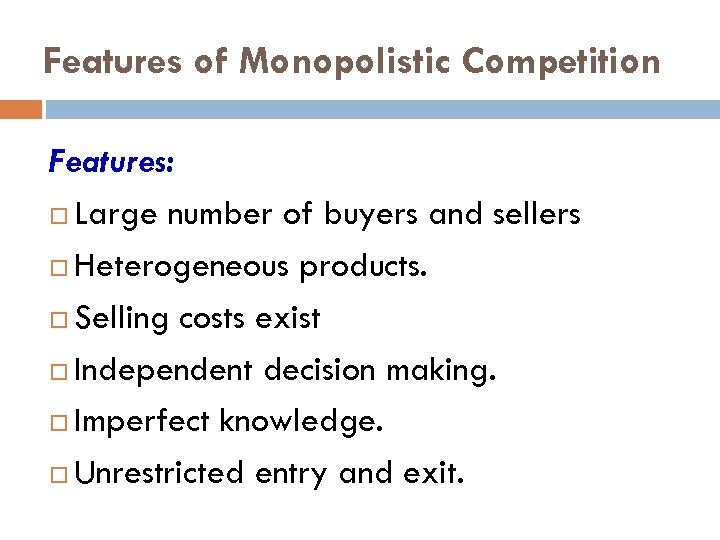 Features of Monopolistic Competition Features: Large number of buyers and sellers Heterogeneous products. Selling