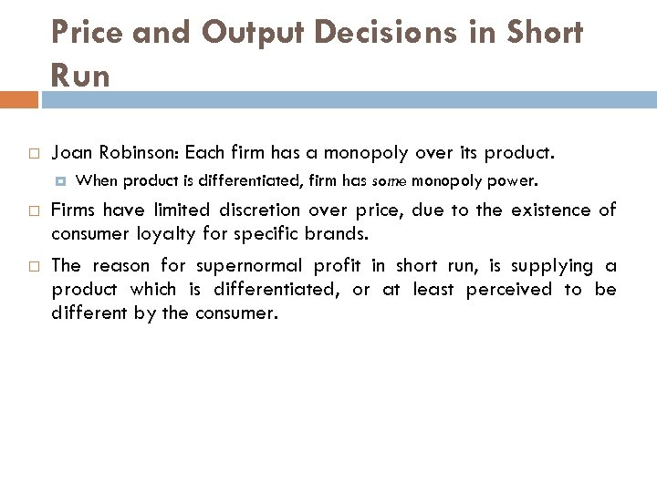 Price and Output Decisions in Short Run Joan Robinson: Each firm has a monopoly