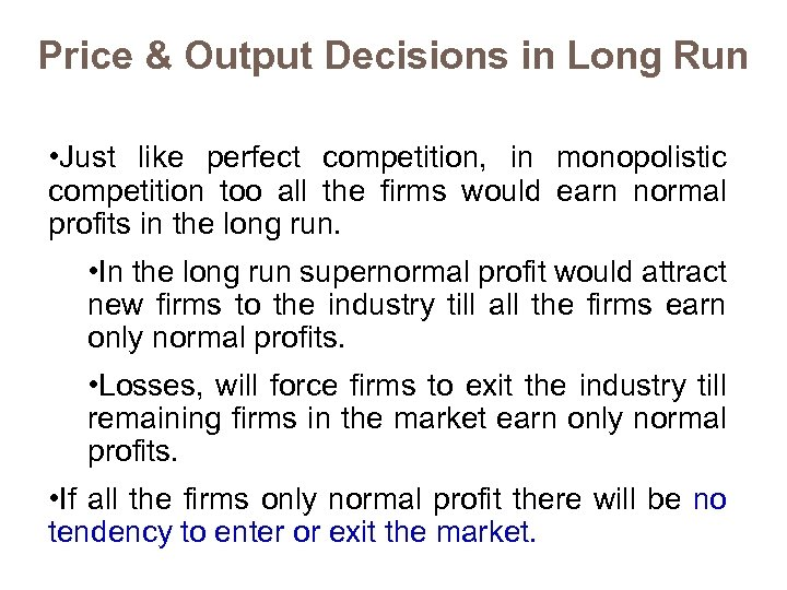 Price & Output Decisions in Long Run • Just like perfect competition, in monopolistic