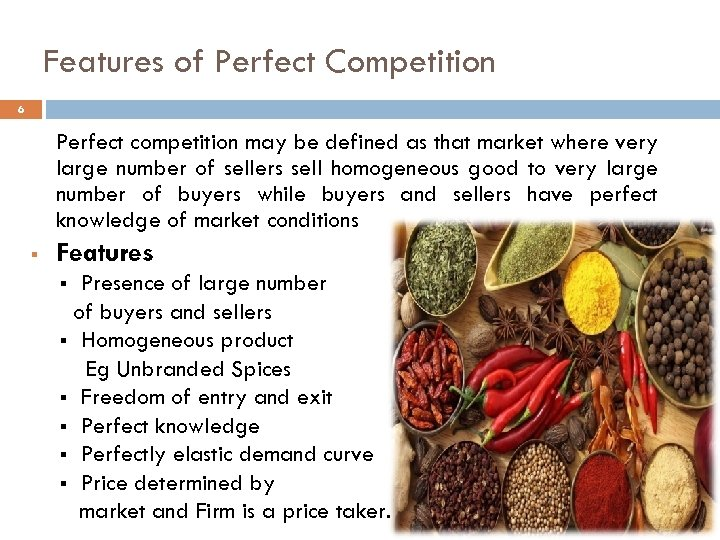 Features of Perfect Competition 6 Perfect competition may be defined as that market where