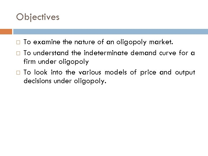 Objectives To examine the nature of an oligopoly market. To understand the indeterminate demand