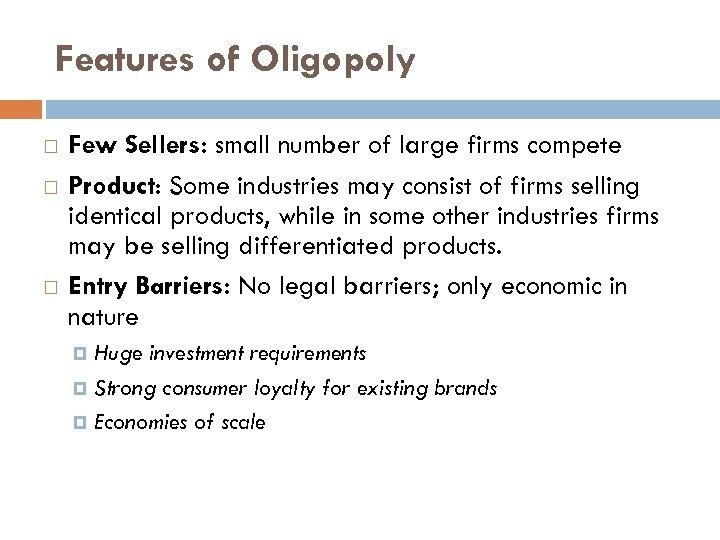 Features of Oligopoly Few Sellers: small number of large firms compete Product: Some industries