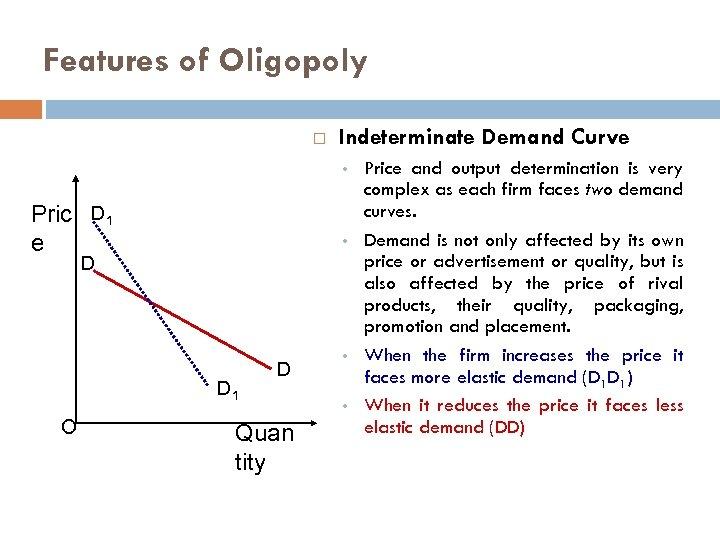 Features of Oligopoly Indeterminate Demand Curve • Pric D 1 e • D D