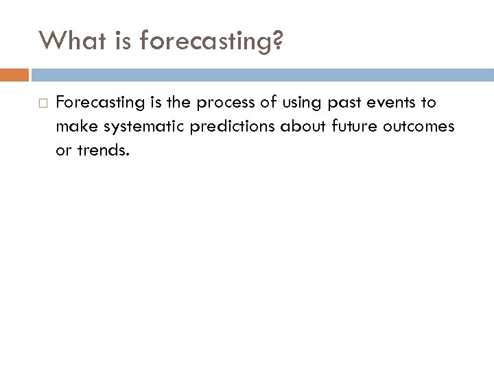 What is forecasting? Forecasting is the process of using past events to make systematic