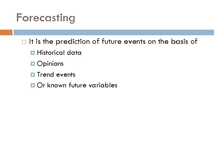 Forecasting It is the prediction of future events on the basis of Historical data