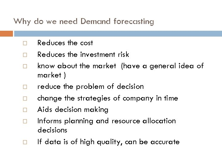 Why do we need Demand forecasting Reduces the cost Reduces the investment risk know