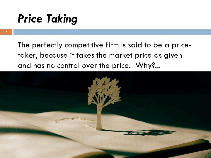 Price Taking 7 The perfectly competitive firm is said to be a pricetaker, because