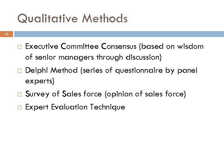 Qualitative Methods 75 Executive Committee Consensus (based on wisdom of senior managers through discussion)