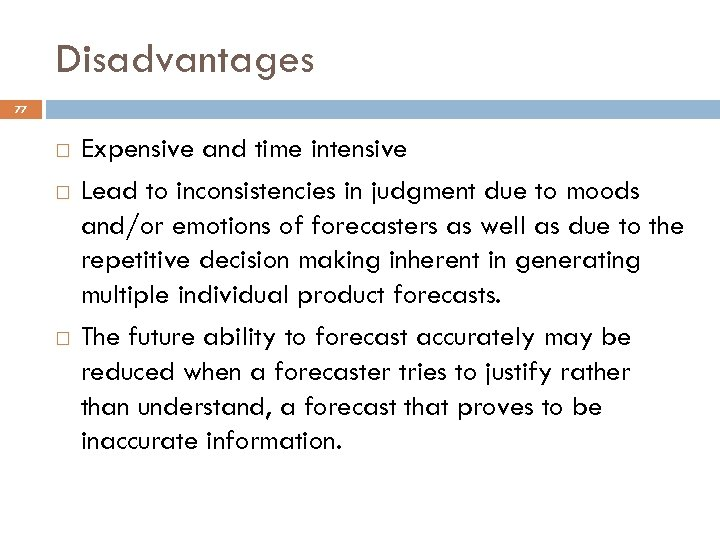 Disadvantages 77 Expensive and time intensive Lead to inconsistencies in judgment due to moods
