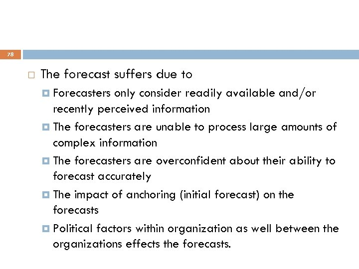 78 The forecast suffers due to Forecasters only consider readily available and/or recently perceived