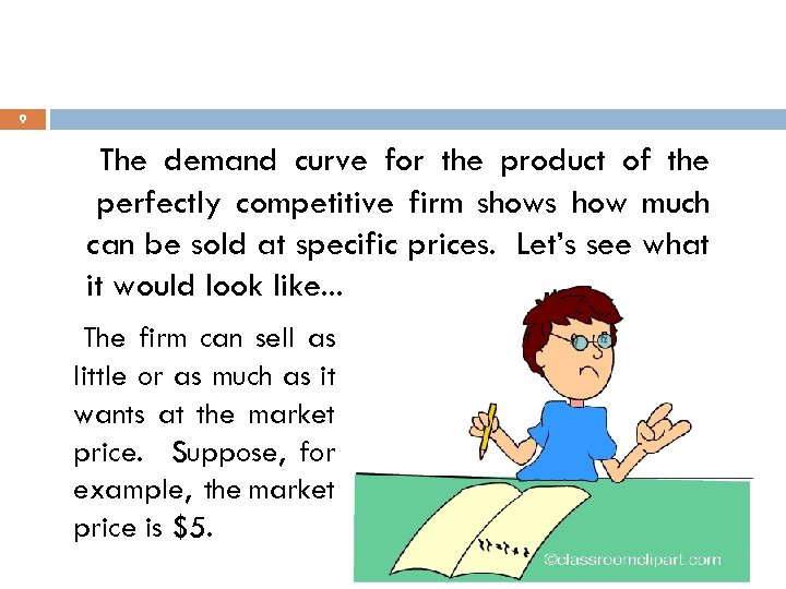 9 The demand curve for the product of the perfectly competitive firm shows how