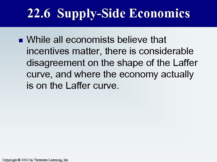 22. 6 Supply-Side Economics n While all economists believe that incentives matter, there is