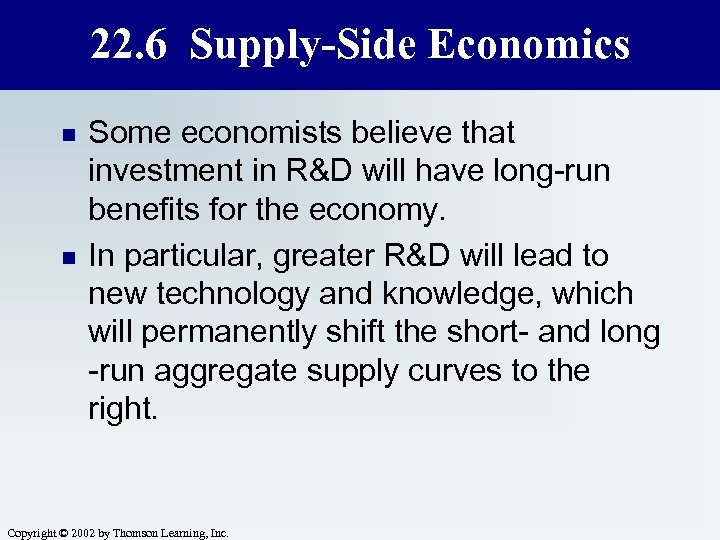 22. 6 Supply-Side Economics n n Some economists believe that investment in R&D will