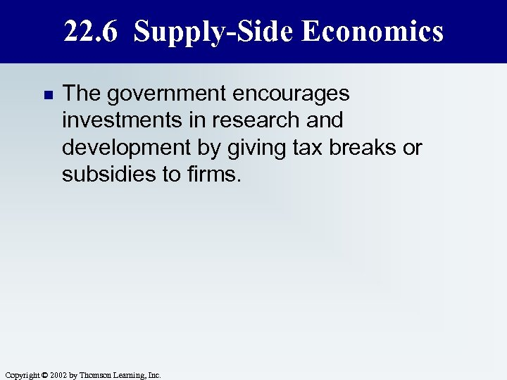 22. 6 Supply-Side Economics n The government encourages investments in research and development by