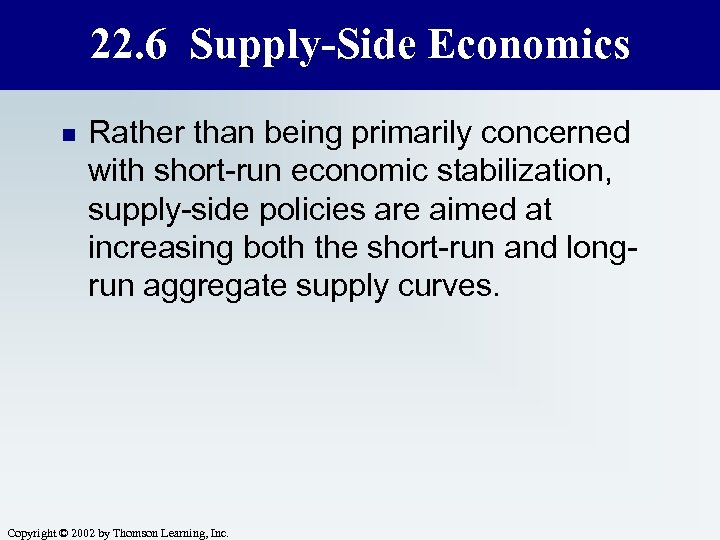 22. 6 Supply-Side Economics n Rather than being primarily concerned with short-run economic stabilization,