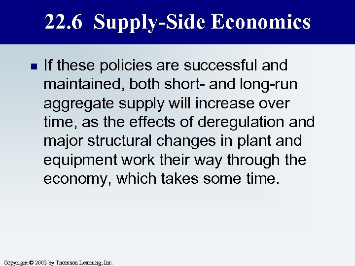 22. 6 Supply-Side Economics n If these policies are successful and maintained, both short-