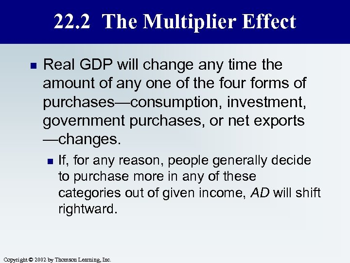 22. 2 The Multiplier Effect n Real GDP will change any time the amount
