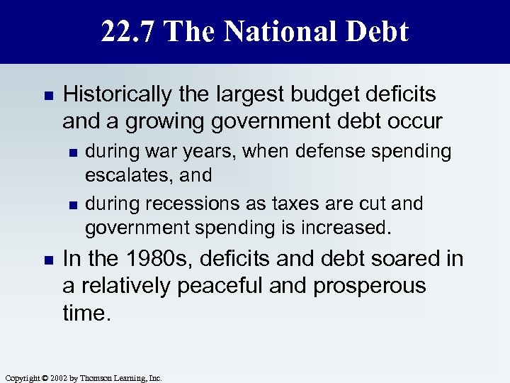 22. 7 The National Debt n Historically the largest budget deficits and a growing