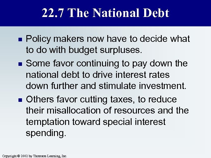 22. 7 The National Debt n n n Policy makers now have to decide