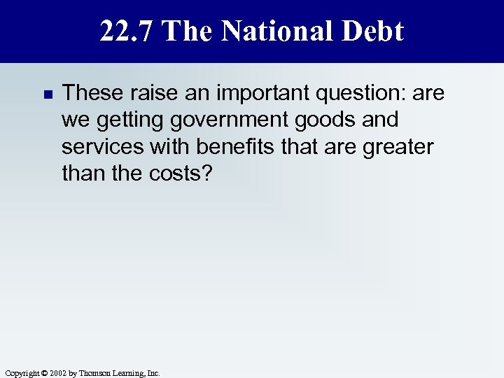 22. 7 The National Debt n These raise an important question: are we getting
