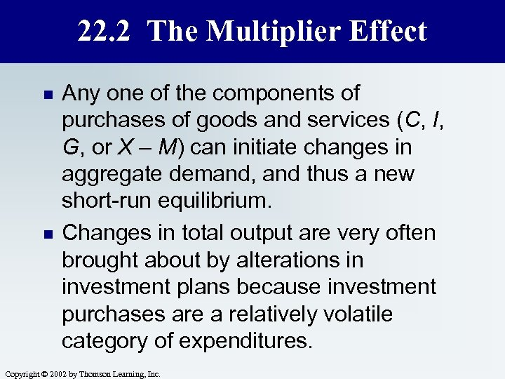 22. 2 The Multiplier Effect n n Any one of the components of purchases