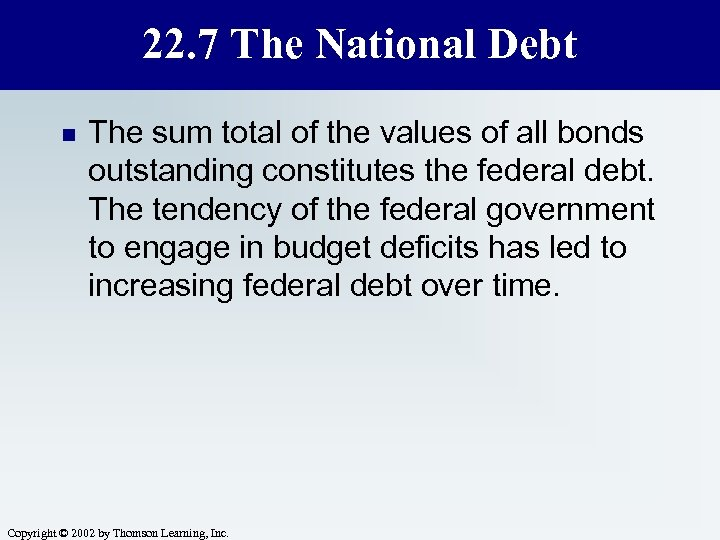 22. 7 The National Debt n The sum total of the values of all